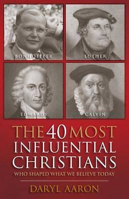 The 40 Most Influential Christians . . . Who Shaped What We Believe Today - eBook [ePub]