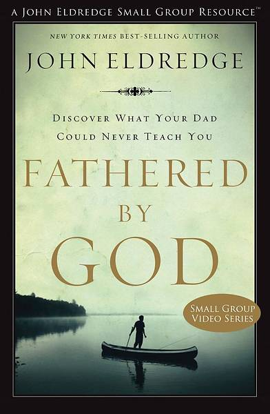 Fathered By God DVD-Based Small Group Kit
