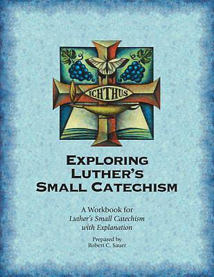Exploring Luthers Small Catechism ESV - Student Workbook