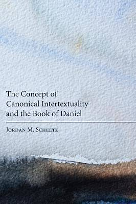 The Concept of Canonical Intertextuality and the Book of Daniel