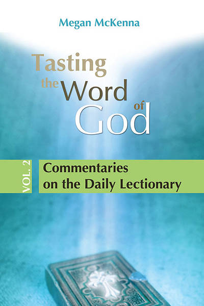 Tasting the Word of God Daily Readings Volume 2: Commentaries on the Daily Lectionary