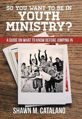 So You Want to Be in Youth Ministry?