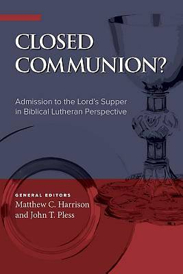 Closed Communion? Admission to the Lords Supper in Biblical Lutheran Perspective