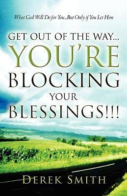 Get Out of the Way...Youre Blocking Your Blessings!!!