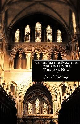 Apostles, Prophets, Evangelists, Pastors, and Teachers Then and Now
