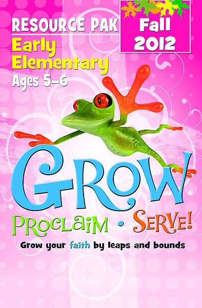 Grow, Proclaim, Serve! Early Elementary Resource Pak Fall 2012