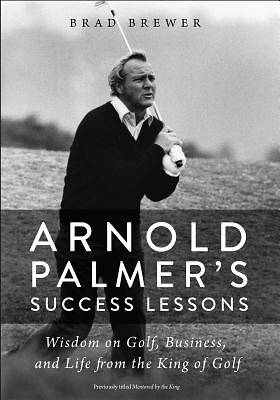 Arnold Palmers Success Lessons