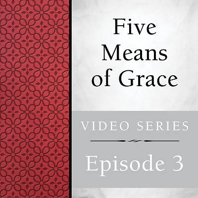 Five Means of Grace: Streaming Video Session 3