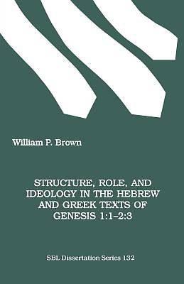 Structure, Role, and Ideology in the Hebrew ND Greek Texts of Genesis 1