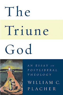 essay god in postliberal theology triune The triune god by william c placher, 9780664230609, available at book depository with free delivery worldwide.