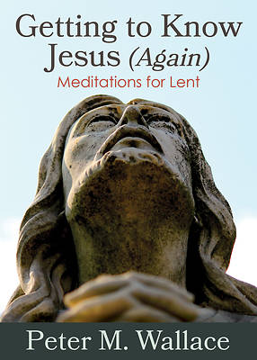 Getting to Know Jesus (Again)