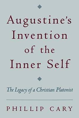 Augustines Invention of the Inner Self