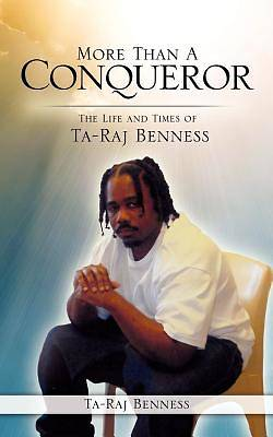 More Than a Conqueror the Life and Times of Ta-Raj Benness