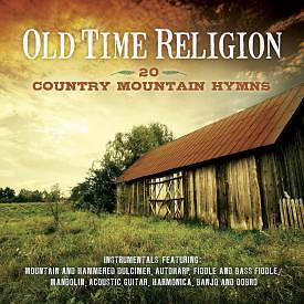 Old Time Religion - 20 Country Mountain Hymns