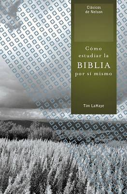 Como Estudiar la Biblia Por Si Mismo = How to Study the Bible for Yourself