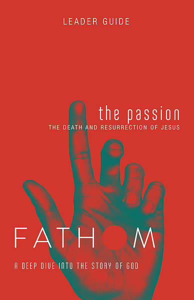 Fathom Bible Studies: The Passion Leader Guide PDF Download