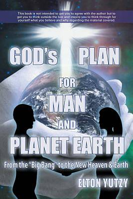 Gods Plan for Man and Planet Earth