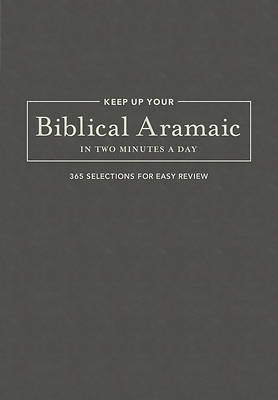 Keep Up Your Biblical Aramaic in Two Minutes A Dayutes A Day