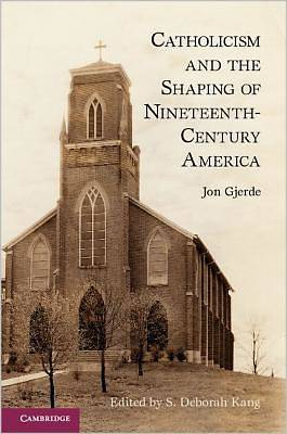 Catholicism and the Shaping of 19th Century America