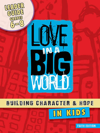 Love In A Big World: Relationship Skills Gr 6-8 Leader (5 Sessions) Print