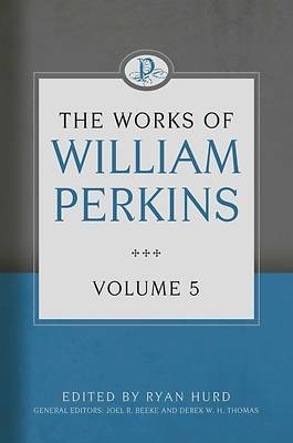 The Works of William Perkins, Volume 5
