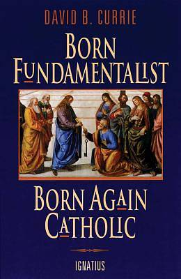 Born Fundamentalist, Born Again Catholic