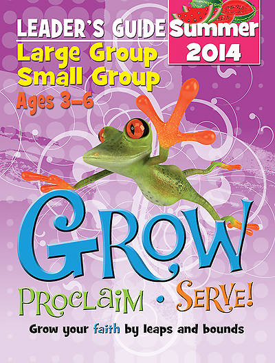 Grow, Proclaim, Serve! Large Group/Small Group Kit Ages 3-6 Summer 2014