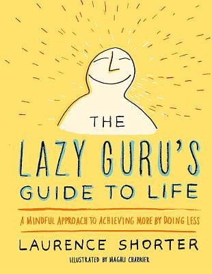 The Lazy Gurus Guide to Life