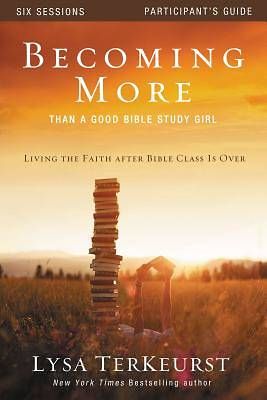 Becoming More Than a Good Bible Study Girl Participants Guide