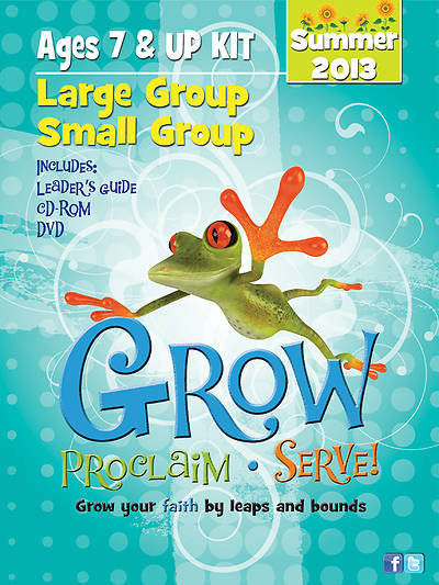 Grow, Proclaim, Serve! Large Group/Small Group Ages 7 & Up Summer 2013