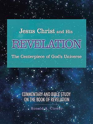 Jesus Christ and His Revelation the Centerpiece of Gods Universe