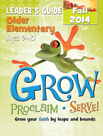 Grow, Proclaim, Serve! Older Elementary Leaders Guide Fall 2014 - Download Version