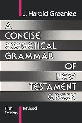 A Concise Exegetical Grammar of New Testament Greek