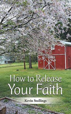 How to Release Your Faith