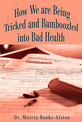 How We Are Being Tricked and Bamboozled Into Bad Health