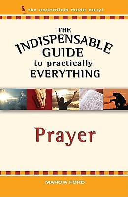 The Indispensable Guide to Practically Everything - Prayer