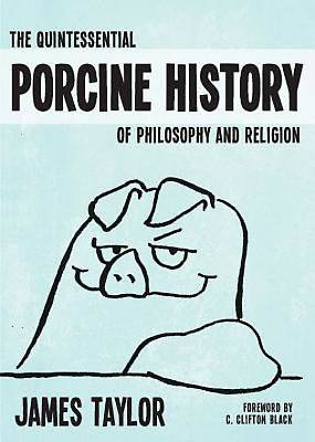 The Quintessential Porcine History of Philosophy and Religion