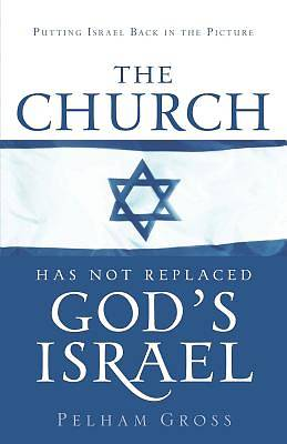 The Church Has Not Replaced Gods Israel