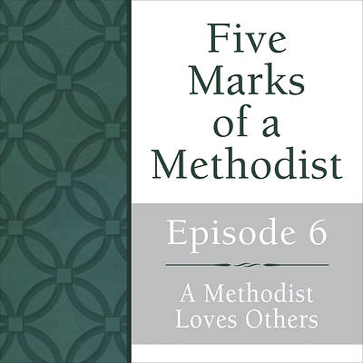 A Methodist Loves Others Streaming Video Session 6