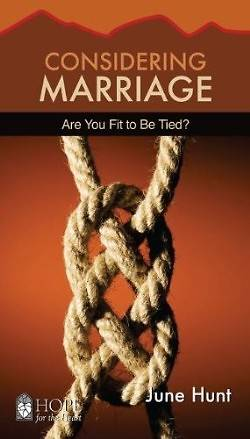 Considering Marriage [June Hunt Hope for the Heart] Are You Fit to Be Tied