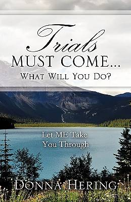 Trials Must Come ... What Will You Do?
