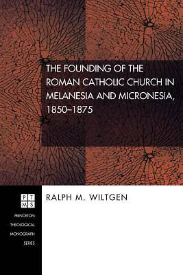 The Founding of the Roman Catholic Church in Melanesia and Micronesia, 1850-1875