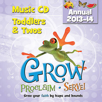 Grow, Proclaim, Serve! Toddlers & Twos Music CD (Annual 2013-14)