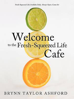 Welcome to the Fresh-Squeezed Life Cafe