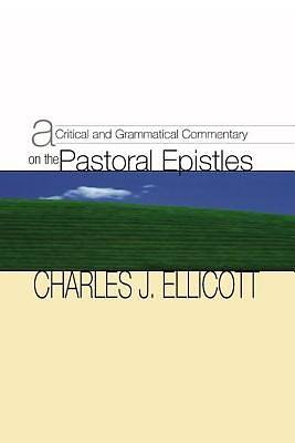 A Critical and Grammatical Commentary on the Pastoral Epistles