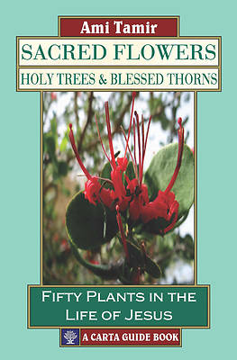 Sacred Flowers, Holy Trees, & Blessed Thorns
