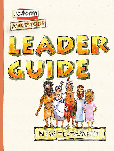 re:form Ancestors New Testament  Leader Guide