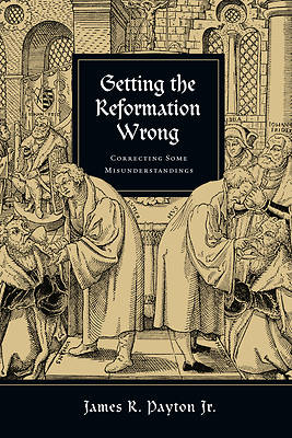 Getting the Reformation Wrong