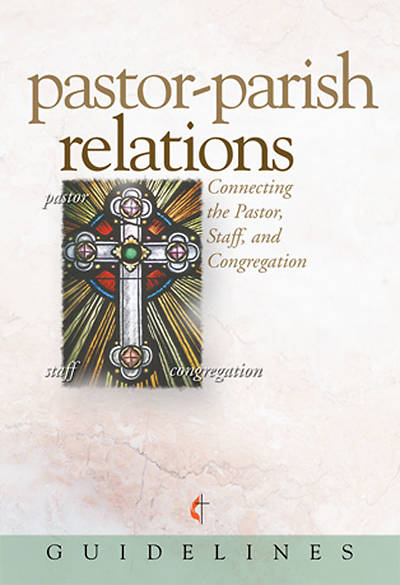 Guidelines for Leading Your Congregation 2009-2012 - Pastor-Parish Relations