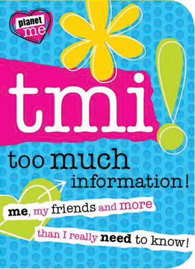 Planet Me: TMI - Too Much Information